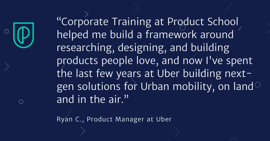 Quote about the success of Product School corporate training from Ryan C., Product Manager at Uber