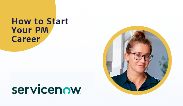 How to Start Your PM Career with former ServiceNow Sr  PM