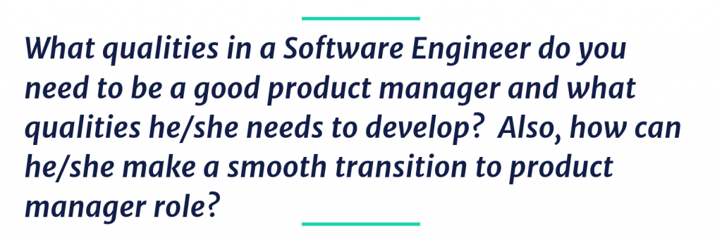 What qualities in a Software Engineer do you need to be a good product manager and what qualities he/she needs to develop?  Also, how can he/she make a smooth transition to product manager role?