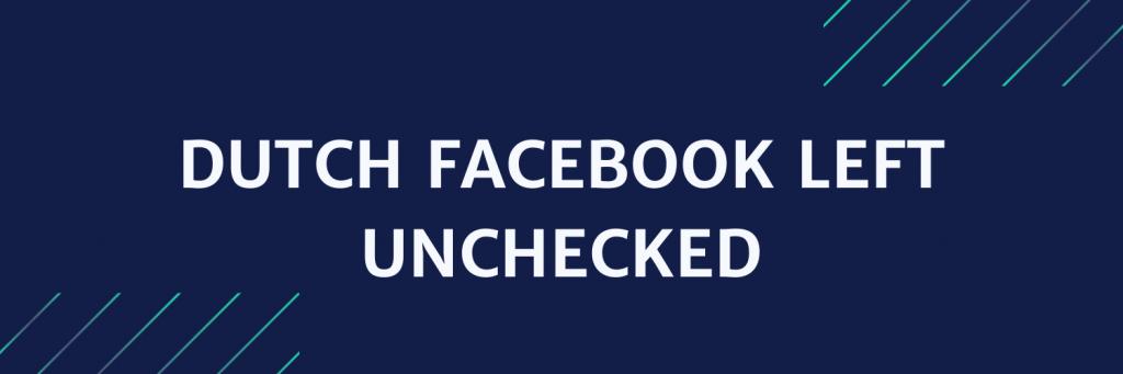 Dutch Facebook Left Unchecked news headline