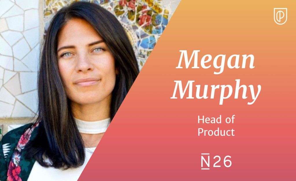 Megan Murphy Head of Product N26