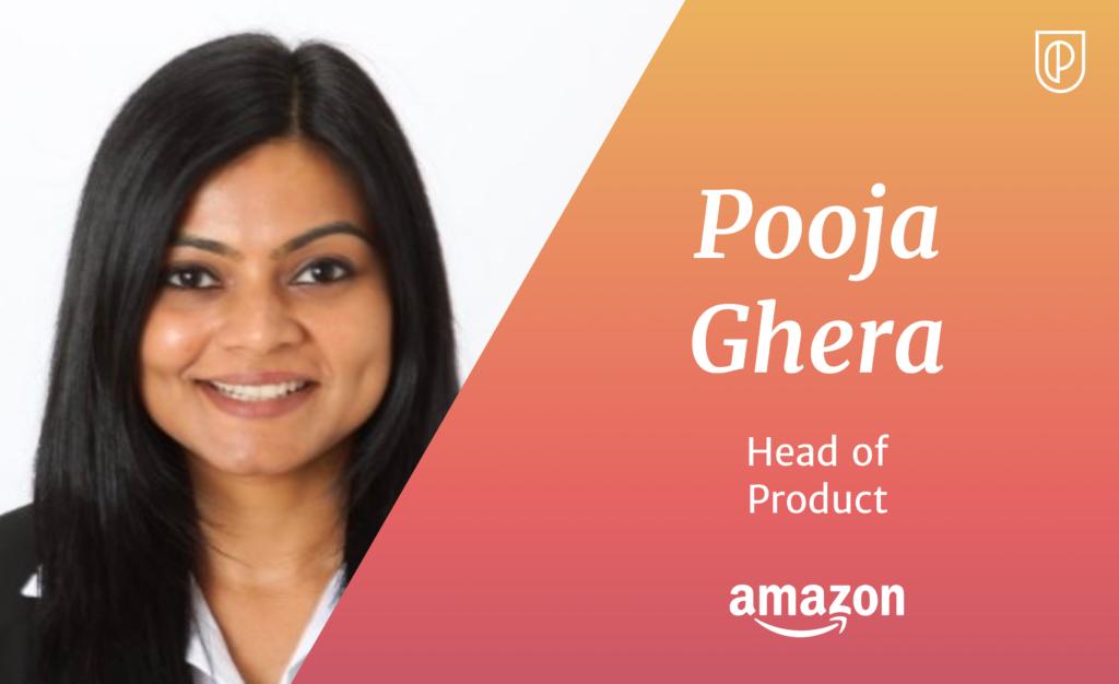 Pooja Ghera Head of Product Amazon