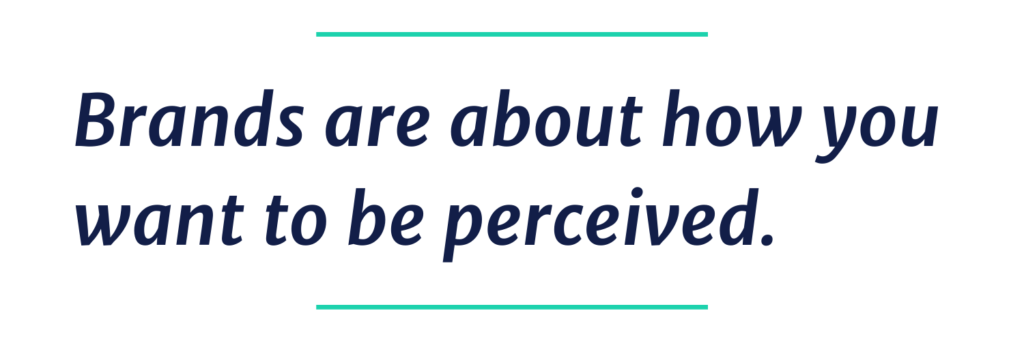 Brands are about how you want to be perceived