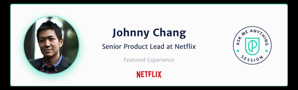 Johnny Chang Senior Product Lead Netflix