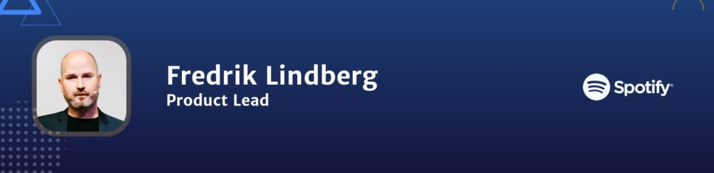 Fredrik Lindberg Product Lead at Spotify