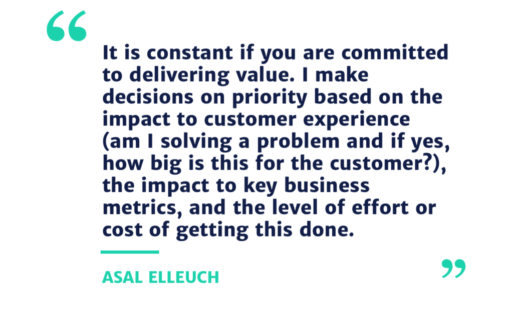It is constant if you are committed to delivering value. I make decisions on priority based on the impact to customer experience (am I solving a problem and if yes, how big is this for the customer?), the impact to key business metrics, and the level of effort or cost of getting this done.