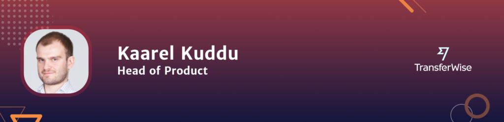 Kaarel Kuddu Head of Product Transferwise