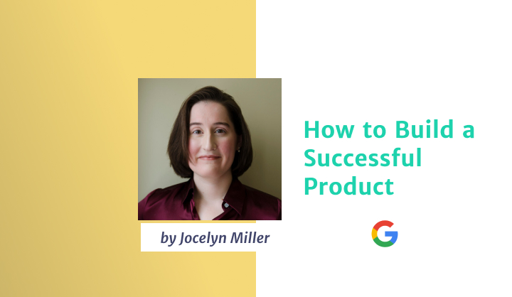 How to Build a Successful Product by Former Google PM
