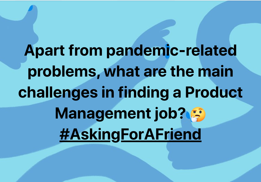 Apart from pandemic-related problems, what are the main challenges in finding a job in Product Management? #AskingForAFriend