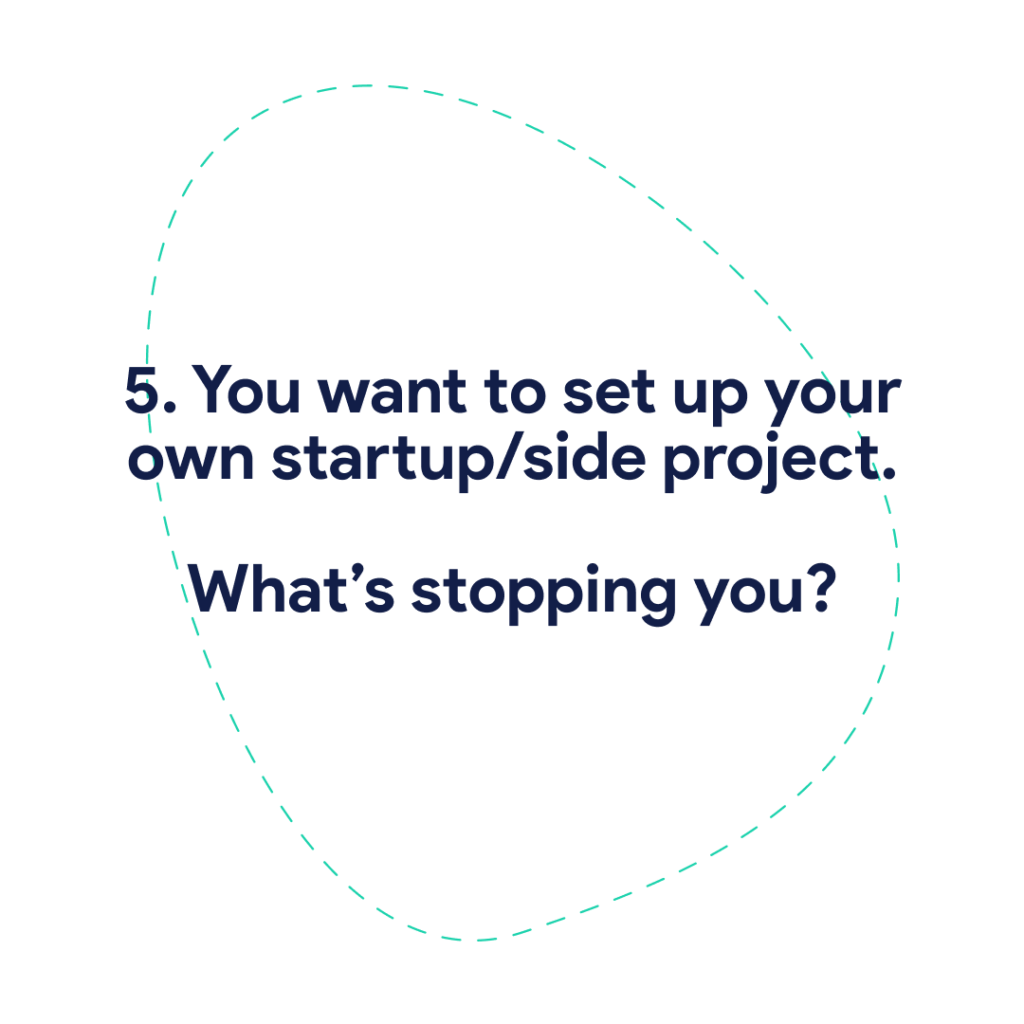 5. You want to set up your own startup/side project. What's stopping you?