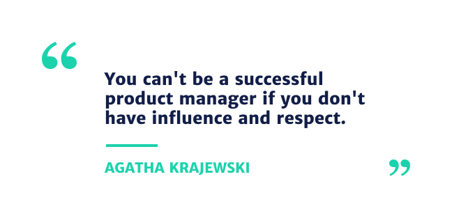 You can't be a successful product manager if you don't have influence and respect