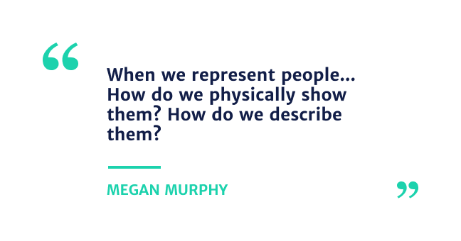 """""""When we represent people... How do we physically show them? How do we describe them?"""""""