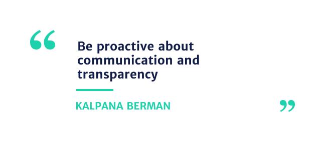 """bee proactive about communication and transparency."" - Kalpana Berman"