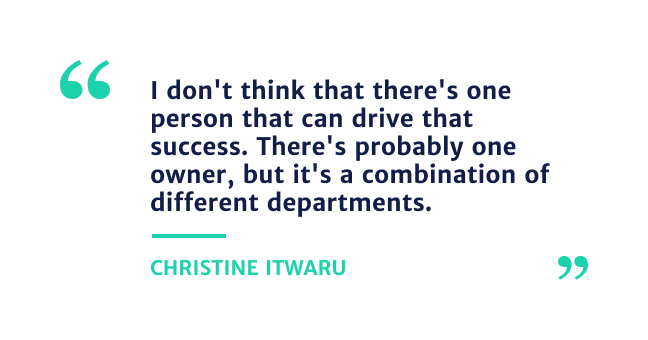 """""""I don't think that there's one person that can drive that success. There's probably on owner, but it's combination of different departments."""" Christine Itwaru"""