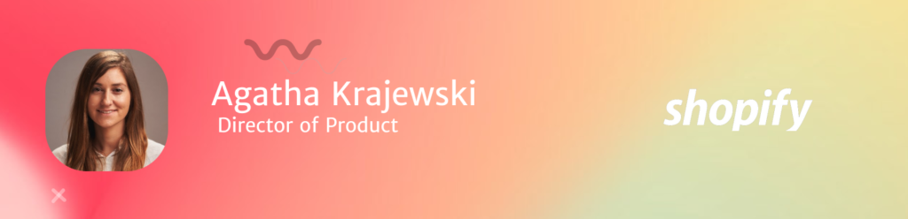 Agatha Krajewski Director of Product Shopify