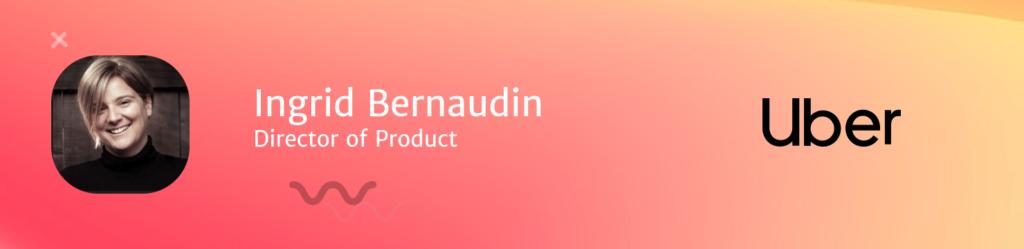 Ingrid Bernaudin, Director of Product at Uber