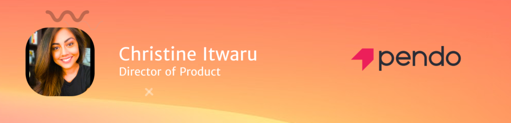 Christine Itwaru, Director of Product at Pendo
