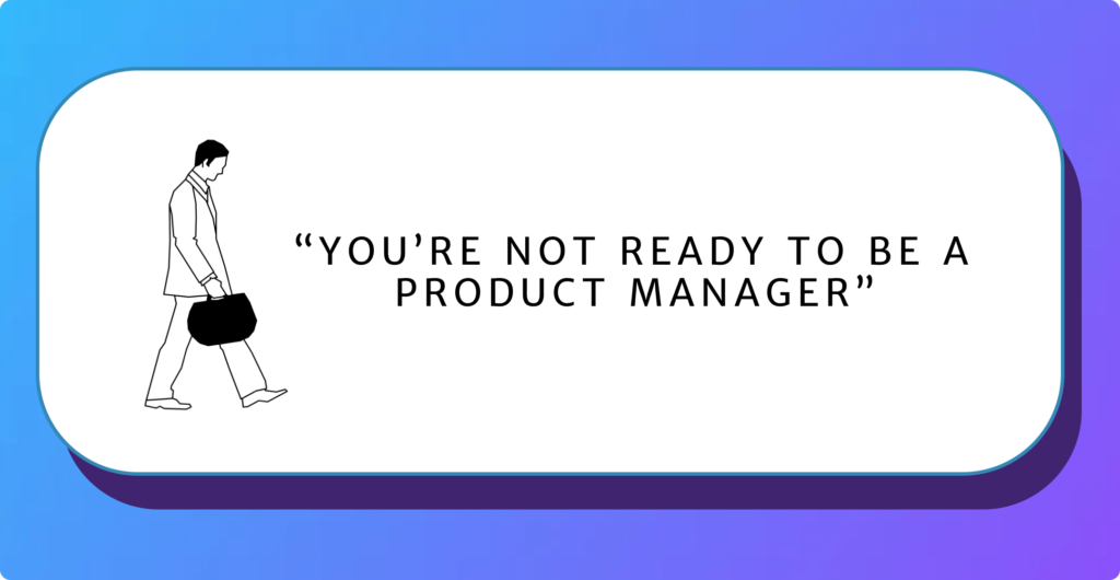you're not ready to be a product manager