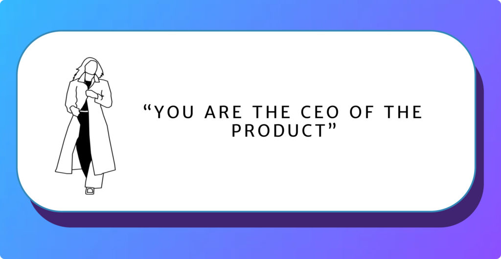 You are the CEO of the product