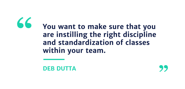 """""""You want to make sure that you are instilling the right discipline and standardization of classes within your team."""" - Deb Dutta"""