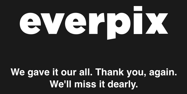 Everpix. We gave it our all. Thank you, again. We'll miss it dearly.