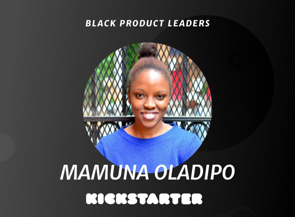 Mamuna Oladipo, SVP of Product, Design & Engineering at Kickstarter