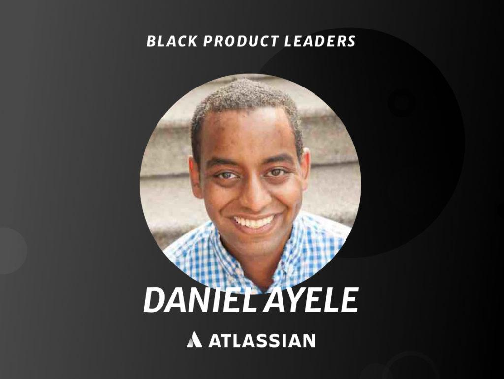 Daniel Ayele, Product Leader at Atlassian