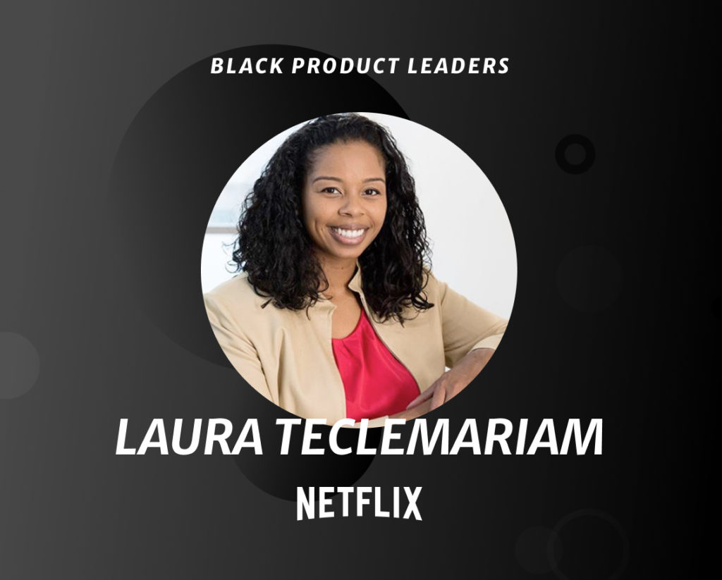 Laura Teclemariam, Director of Product Management at Netflix