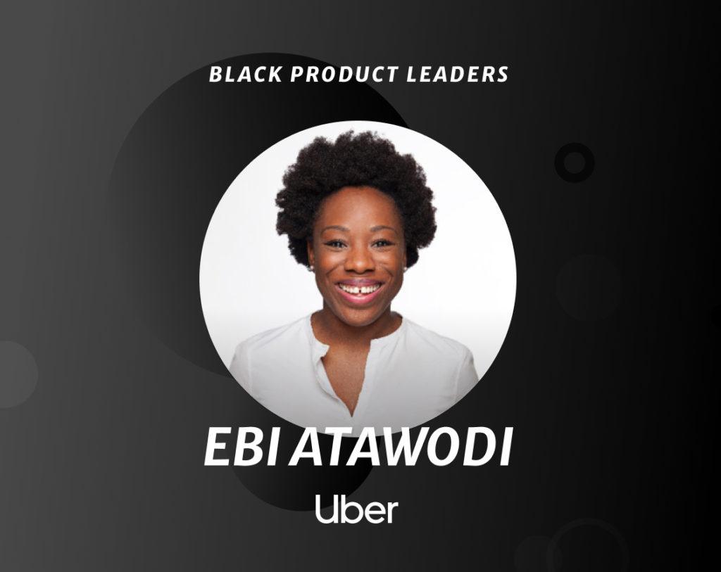 Ebi Atawodi, Head of Product at Uber