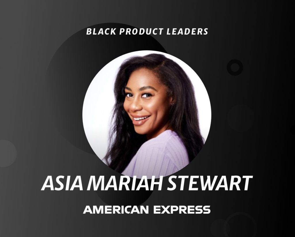 Asia Mariah Stewart, Product Leader at American Express