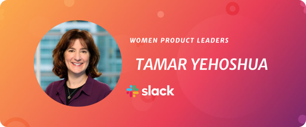 Tamar Yehoshua, CPO at Slack