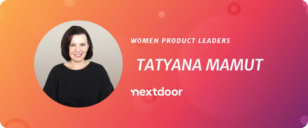Tatynana Mamut, Product Innovator and former CPO at NextDoor