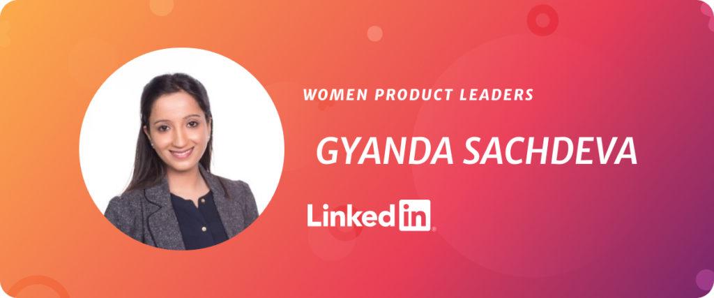 Gyanda Sachdeva, VP of Product at LinkedIn