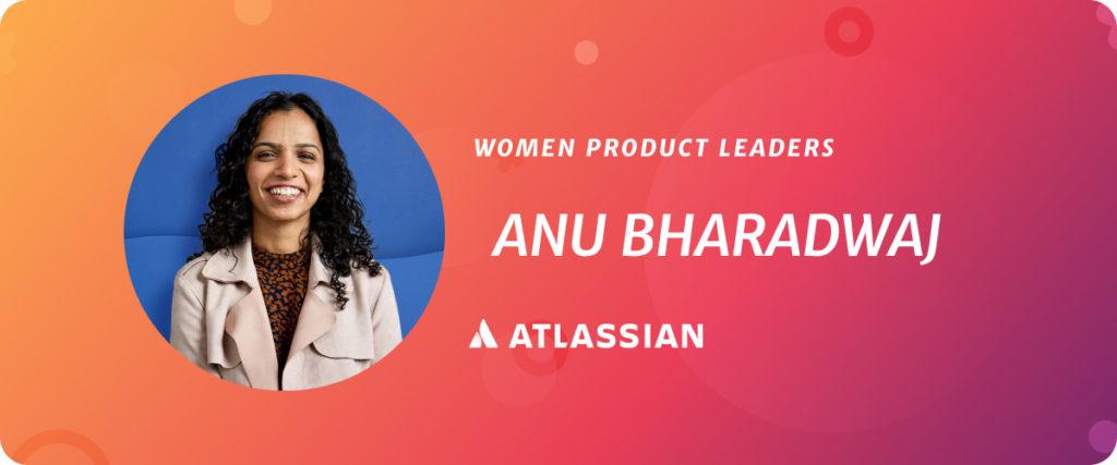 Ana Bharadwaj, VP of Product at Atlassian