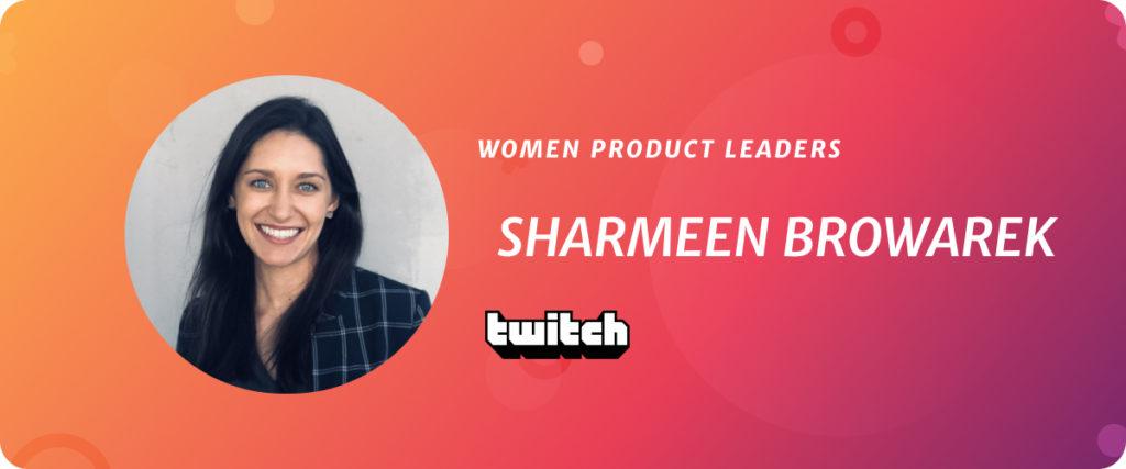 Sharmeen Browarek, VP of Product & Engineering at Twitch