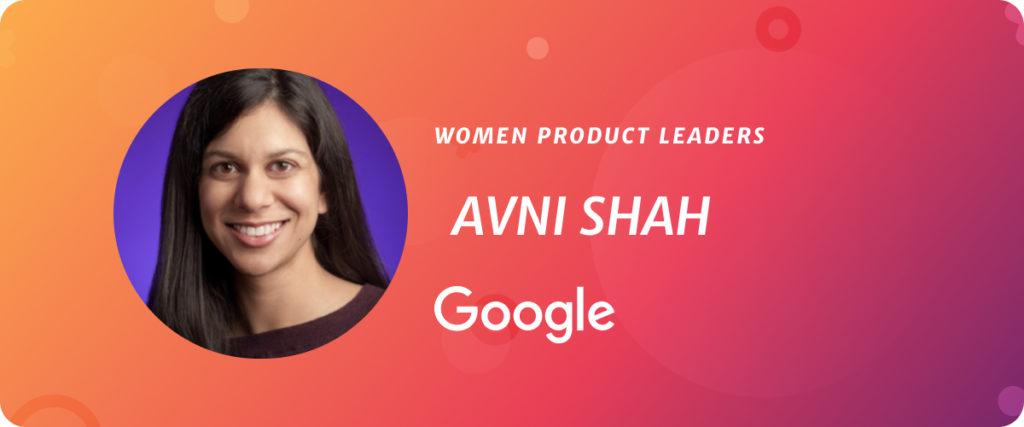 Avni Shah, VP of Product at Google
