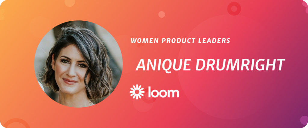 Anique Drumright, VP of Product at Loom