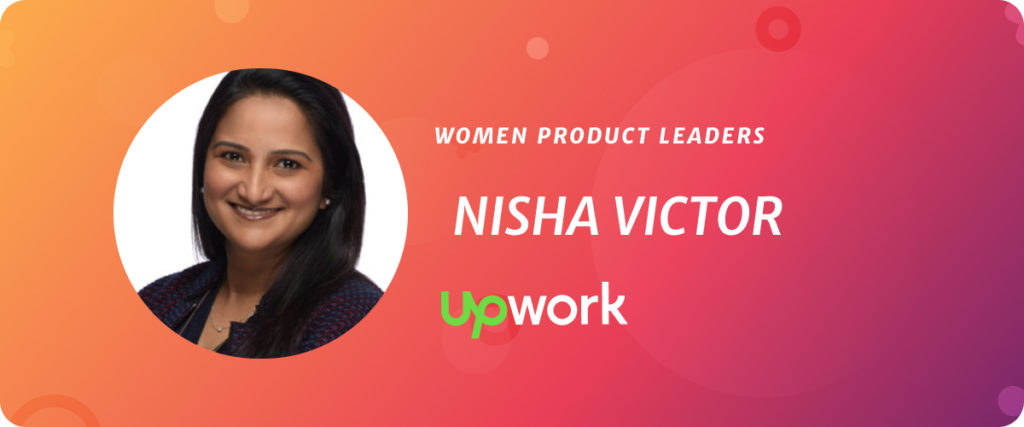 Nisha Victor, Co-founder of Women in Product & VP of Product at Upwork
