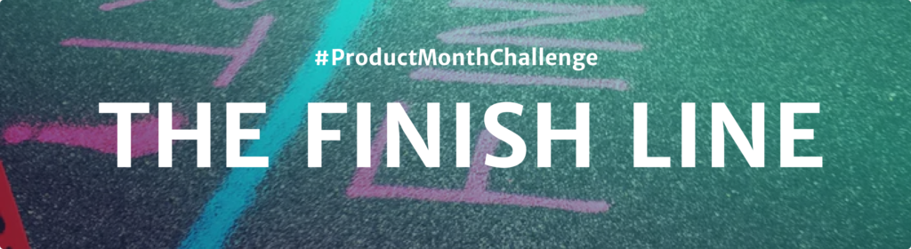 #ProductMonthChallenge The Finish Line