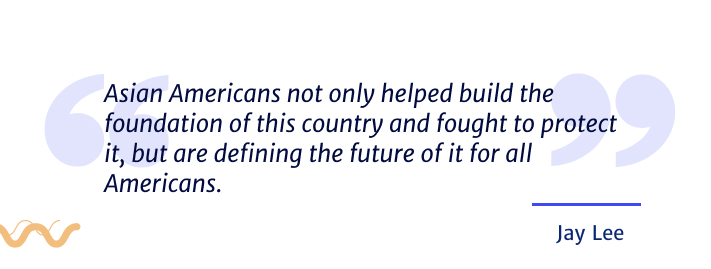 Asian Americans not only helped build the foundation of this country and fought to protect it, but are defining the future of it for all Americans.
