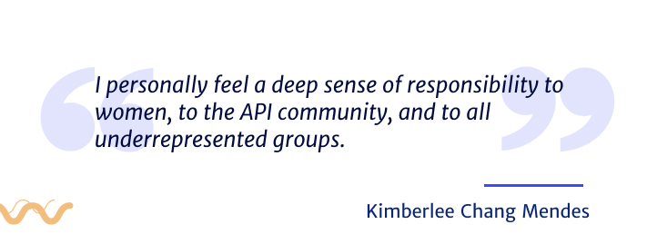 I personally feel a deep sense of responsibility to women, to the API community, and to all underrepresented groups.