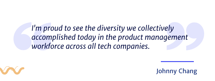 I'm proud to see the diversity we collectively accomplished today in the product management workforce across all tech companies