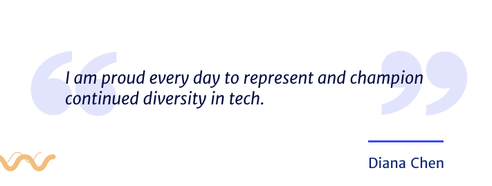 I am proud every day to represent and champion continued diversity in tech.