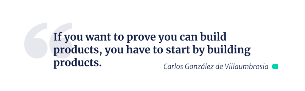 If you want to prove you can build products, you have to start by building products.
