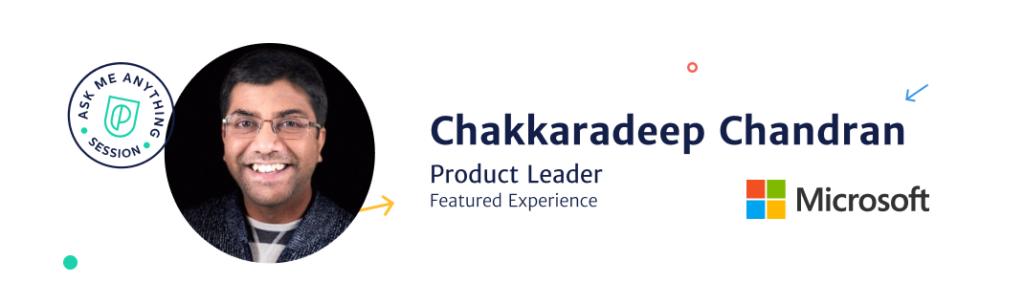 Chakkaradeep Chandran, Sr Product Manager at Microsoft