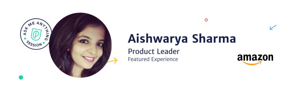 Aishwarya Sharma, Senior Product Manager at Amazon