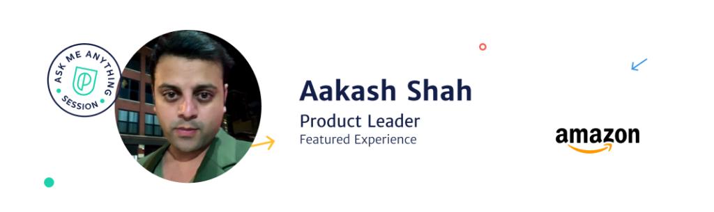 Aakash Shah, Product Leader at Amazon Web Services